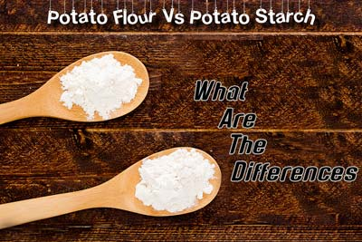 Potato Flour Vs Potato Starch: What Are The Differences