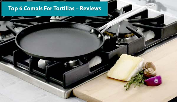 Best Comals For Tortilla