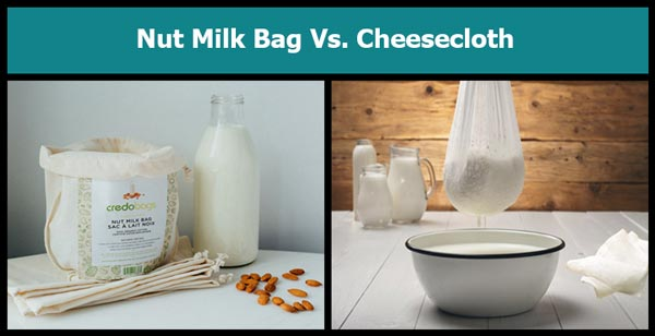 Cheesecloth vs Nut Milk Bag